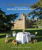 At Home at Highclere - Entertaining at The Real Downton Abbey ebook by Lady Carnarvon