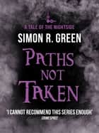 Paths Not Taken - Nightside Book 5 ebook by Simon Green