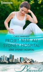 Projet bébé au Sydney Hospital ebook by Carol Marinelli