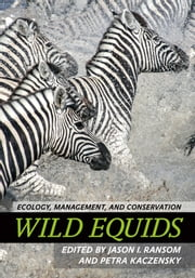 Wild Equids - Ecology, Management, and Conservation ebook by Jason I. Ransom,Petra Kaczensky