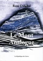 Le Mont Analogue - Roman d'aventures alpines, non euclidiennes et symboliquement authentiques ebook by René Daumal