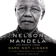Dare Not Linger - The Presidential Years audiobook by Nelson Mandela, Mandla Langa, Graça Machel