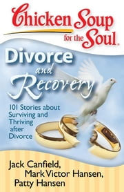Chicken Soup for the Soul: Divorce and Recovery - 101 Stories about Surviving and Thriving after Divorce ebook by Jack Canfield, Mark Victor Hansen
