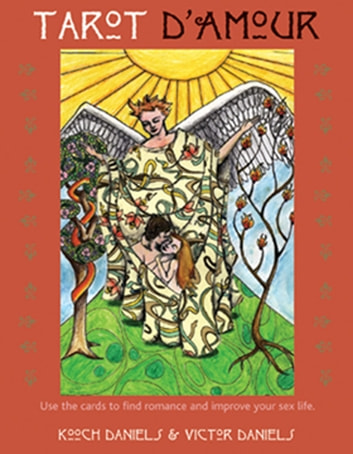 Tarot D'Amour - Find Love, Sex, and Romance in the Cards ebook by Kooch Daniels,Victor Daniels Ph.D.