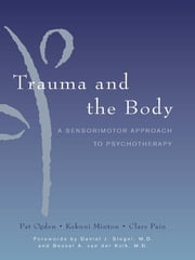 Trauma and the Body: A Sensorimotor Approach to Psychotherapy (Norton Series on Interpersonal Neurobiology) ebook by Kekuni Minton,Pat Ogden,Clare Pain,Daniel J. Siegel,Bessel van der Kolk