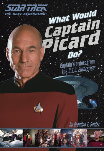 What Would Captain Picard Do? - Captain's Orders from the U.S.S. Enterprise ebook by Brandon T. Snider