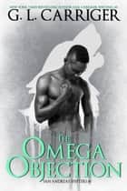 The Omega Objection - The San Andreas Shifters eBook by G. L. Carriger, Gail Carriger
