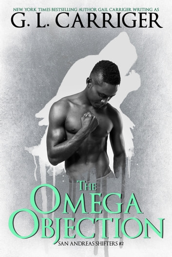 The Omega Objection - The San Andreas Shifters ebook by G. L. Carriger,Gail Carriger