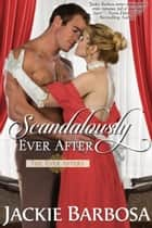 Scandalously Ever After ebook by Jackie Barbosa