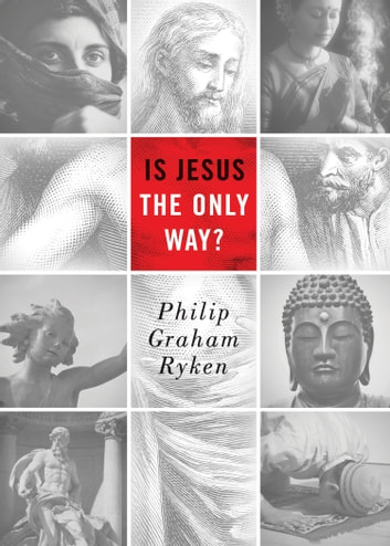 Is Jesus the Only Way? (Redesign) ebook by Philip Graham Ryken