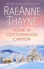 Home in Cottonwood Canyon ebook by RaeAnne Thayne