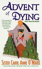 Advent of Dying - A Sister Mary Helen Mystery ebook by Carol Anne O'Marie