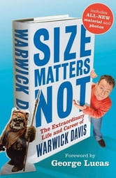 Size Matters Not - The Extraordinary Life and Career of Warwick Davis ebook by Warwick Davis