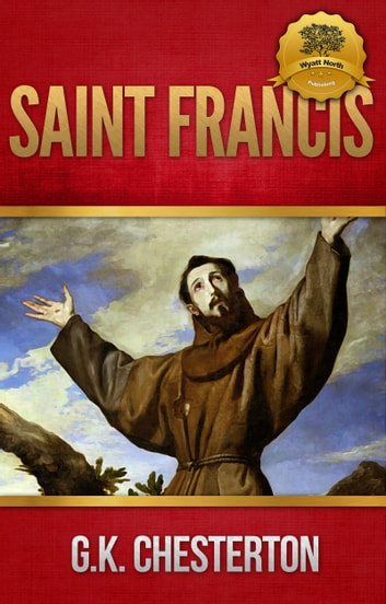 Saint Francis of Assisi ebook by G. K. Chesterton, Wyatt North