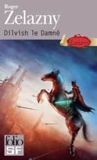 Dilvish le Damné - L'Intégrale eBook by Roger Zelazny, Michelle Charrier