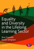 Equality and Diversity in the Lifelong Learning Sector ebook by Ann Gravells,Susan Simpson