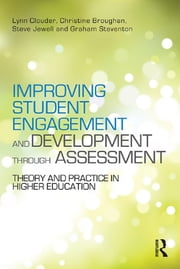 Improving Student Engagement and Development through Assessment - Theory and practice in higher education ebook by