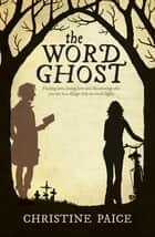 The Word Ghost ebook by Christine Paice