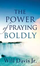 Power of Praying Boldly, The ebook by Will Jr. Davis