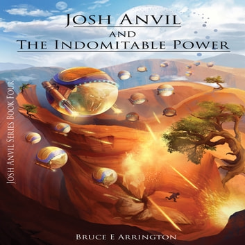 Josh Anvil and the Indomitable Power audiobook by Bruce E. Arrington