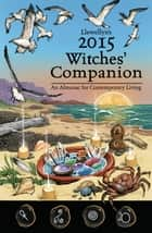 Llewellyn's 2015 Witches' Companion - An Almanac for Contemporary Living ebook by Linda Raedisch, Llewellyn, Monica Crosson,...