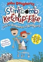 Stinkbomb and Ketchup-Face and the Badness of Badgers ebook by John Dougherty, David Tazzyman