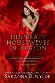 Desperate Housewives of Avalon ebook by Saranna DeWylde