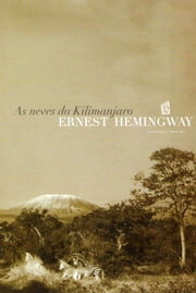 As Neves Do Kilimanjaro [The Snows of Kilimanjaro] ebook by Ernest Hemingway