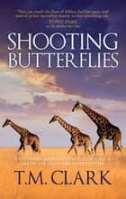 Shooting Butterflies ebook by T.M. Clark