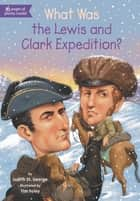 What Was the Lewis and Clark Expedition? ebook by Judith St. George, Tim Foley, Who HQ