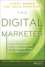 The Digital Marketer - Ten New Skills You Must Learn to Stay Relevant and Customer-Centric ebook by Larry Weber,Lisa Leslie Henderson