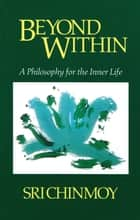 Beyond Within ebook by Sri Chinmoy