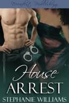House Arrest ebook by Stephanie Williams