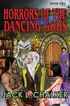 Horrors of the Dancing Gods ebook by Jack L. Chalker