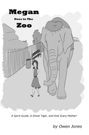 Megan Goes to the Zoo - A Spirit Guide, A Ghost Tiger and One Scary Mother! ebook by Owen Jones