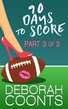 90 Days to Score - Part Three of Three ebook by Deborah Coonts