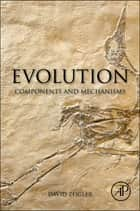 Evolution - Components and Mechanisms ebook by David Zeigler