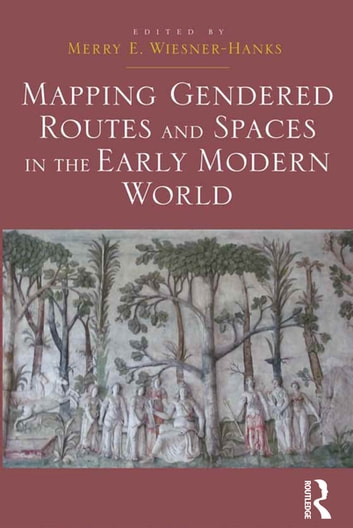 Mapping Gendered Routes and Spaces in the Early Modern World ebook by