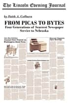 From Picas to Bytes: Four Generations of Seacrest Newspaper Service to Nebraska ebook by Faith A. Colburn