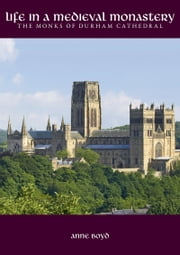 Life in a Medieval Monastery - The Monks of Durham Cathedral ebook by Anne Boyd
