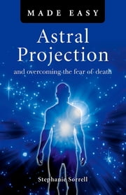 Astral Projection Made Easy - Overcoming the fear of death ebook by Stephanie Sorrell