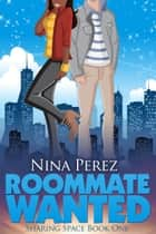 Roommate Wanted (Sharing Space #1) ebook by Nina Perez