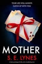 Mother - A dark psychological thriller with a breathtaking twist ekitaplar by S.E. Lynes
