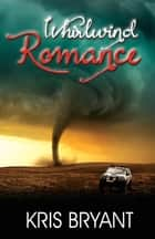 Whirlwind Romance ebook by Kris Bryant