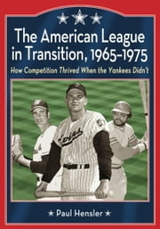 The American League in Transition, 1965-1975 - How Competition Thrived When the Yankees Didn't ebook by Paul Hensler