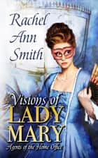 Visions of Lady Mary ebook by Rachel Ann Smith