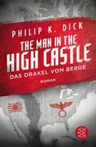 The Man in the High Castle/Das Orakel vom Berge - Roman ebook by Philip K. Dick, Norbert Stöbe