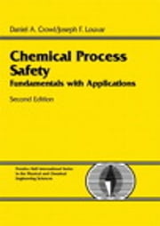 Chemical Process Safety - Fundamentals with Applications ebook by Daniel A. Crowl,Joseph F. Louvar