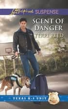 Scent of Danger (Mills & Boon Love Inspired Suspense) (Texas K-9 Unit, Book 5) ebook by Terri Reed