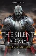The Silent Army - Seven Forges Book IV ebook by James A. Moore